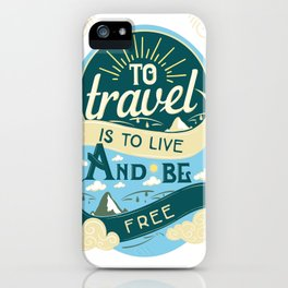 To Travel Is To Live And Be Free iPhone Case