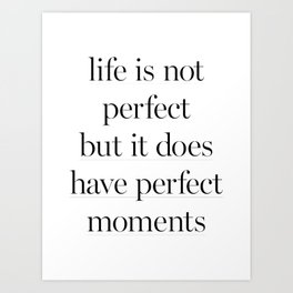 Life Is Not Perfect Art Print