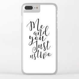 Me And You Just Us Two, Sex And The City Quote, Girls Room Decor,Husband Birthday,Gift For Him,Quote Clear iPhone Case