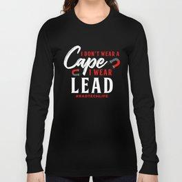 I Don't Wear A Cape I Wear Lead, Radiology X-Ray Tech Long Sleeve T-shirt