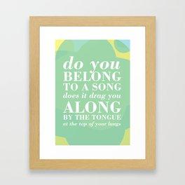 04. Do you belong to a song Framed Art Print