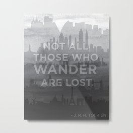 """Not all those who wander are lost"" -- J. R. R. Tolkien quote poster Metal Print"