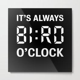 Bird o'clock   Funny Birdwatching Gift Metal Print