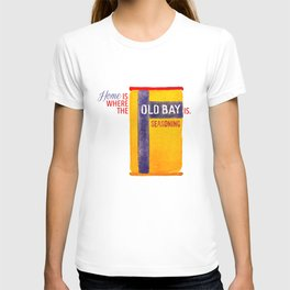 Home is where the Old Bay is. T-shirt