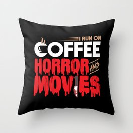 Scary I Run On Coffee And Horror Movies Throw Pillow