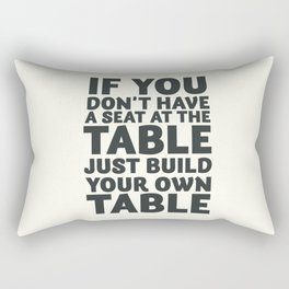 Motivate yourself, if you don't have a seat at the table just build your own table, Business Launch Rectangular Pillow