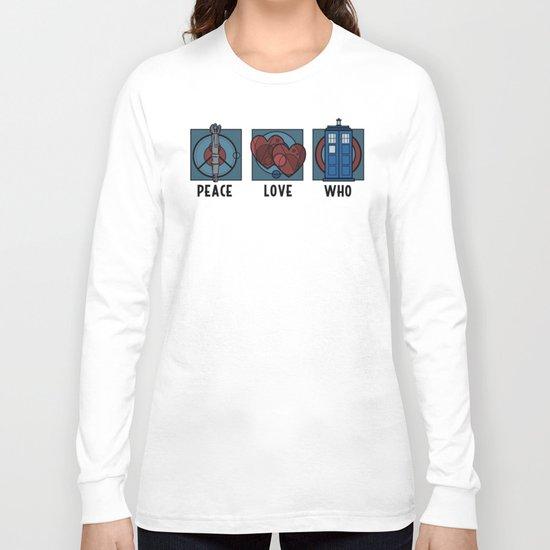 Peace, Love, Who Long Sleeve T-shirt