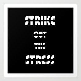 I Strike Out The Stress Art Print