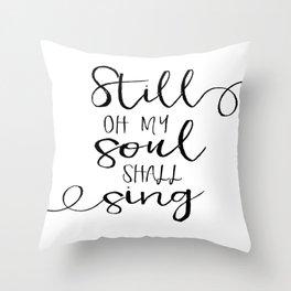 PRINTABLE WALL ART, Still Oh My Soul Shall Sing, Psalm 103:1, Bible Verse, Scripture Art Throw Pillow