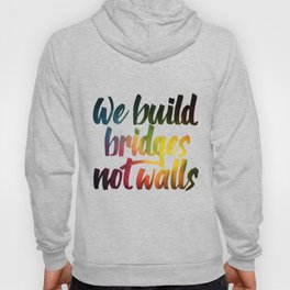 Bridges, not walls Hoody