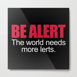 Be Alert Funny Quote Metal Print