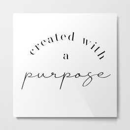 Created with a Purpose Tee Shirt | Womens | Mens | Unisex | Inspiring and Uplifting | Comfy and Cozy Metal Print