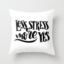 Less Stress, More Yes: white Throw Pillow