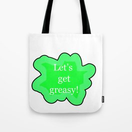 Let's get greasy! Tote Bag