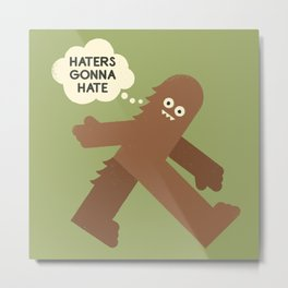 Bigfoot Has So Many Haters Metal Print