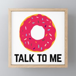 Donut Talk To Me Funny Quote Framed Mini Art Print