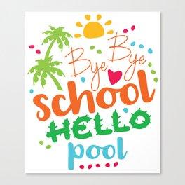 Bye Bye School, Hello pool Canvas Print