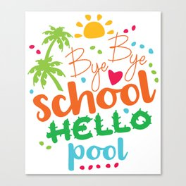 Bye Bye School, Hello pool Canvas Print