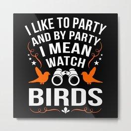 I Like to Watch Birds Bird Watching Fun Pun Metal Print
