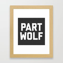 Part Wolf Funny Quote Framed Art Print