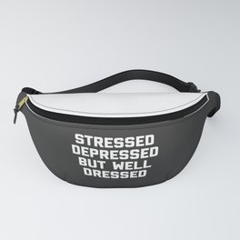 Stressed But Well Dressed Funny Quote Fanny Pack