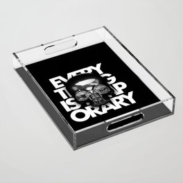 EVERYTHING IS TEMPORARY Acrylic Tray