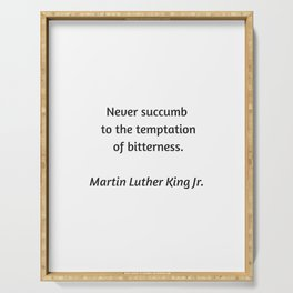 Martin Luther King Inspirational Quote - Never Succumb to the temptation of bitterness Serving Tray