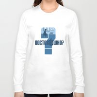 dr who Long Sleeve T-shirts featuring Dr Who? by Anarchtee's