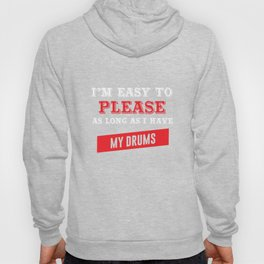 I'm Easy to Please as Long as I Have My Drums T-shirt Hoody