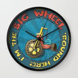 I'm The BIG WHEEL 'Round Here Wall Clock