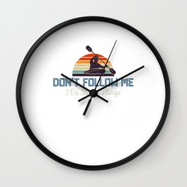 Dont Follow Me I Do Stupid Things Retro Kayaking Wall Clock