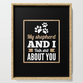 My German Shepherd And I Talk ... About You Serving Tray