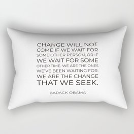 Change will not come if we wait for some other person Rectangular Pillow