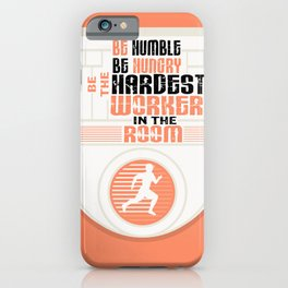 Be humble Be hungry Be the hardest worker Inspirational Quote iPhone Case
