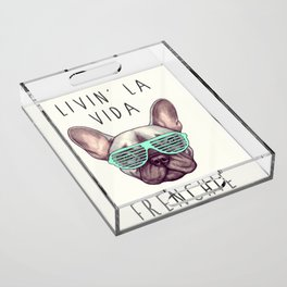 French bulldog - Livin' la vida Frenchie Acrylic Tray