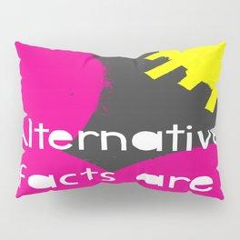Alternative Lies are Fucking Lies Pillow Sham