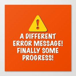 A Different Error Message! Finally Some Progress! Canvas Print