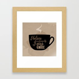 Gilmore Girls Inspired - I believe in a former life I was coffee Framed Art Print