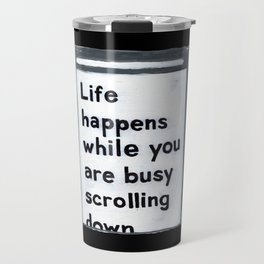 Life happens while you are busy scrolling down Travel Mug