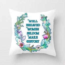 Well Behaved Women Seldom Make History Throw Pillow