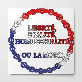Liberte, egalite, homosexualite ou la mort / Tricolor text Metal Print