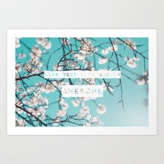 Live Your Life and Be Awesome Art Print