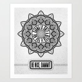 Karma is Only a B**ch if You Are - Be Nice, D***it - Mandala in Black & White Art Print