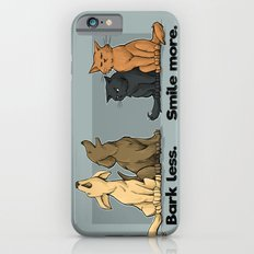 Bark Less. Smile More. iPhone 6s Slim Case