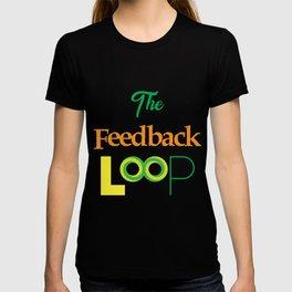 Funny Feedback Tshirt Designs The feedback loop T-shirt