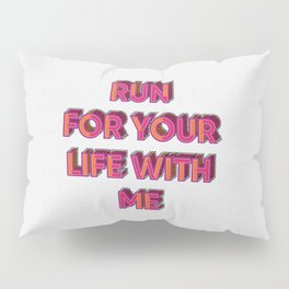 Run for your life with me Pillow Sham