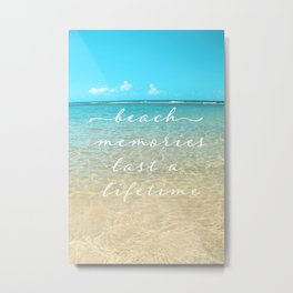 Beach memories last a life time Metal Print