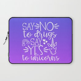 Say No To Drugs Say Yes To Unicorn, Funny Quote Laptop Sleeve