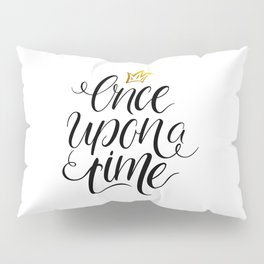 Once upon a time calligraphy Pillow Sham