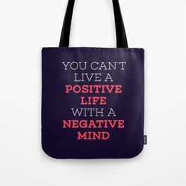 You Can't Live A Positive Life With A Negative mind Tote Bag